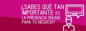 ¿Sabes qué tan importante es la presencia online para tu negocio?