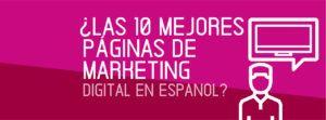 Las 10 mejores páginas de marketing digital en español
