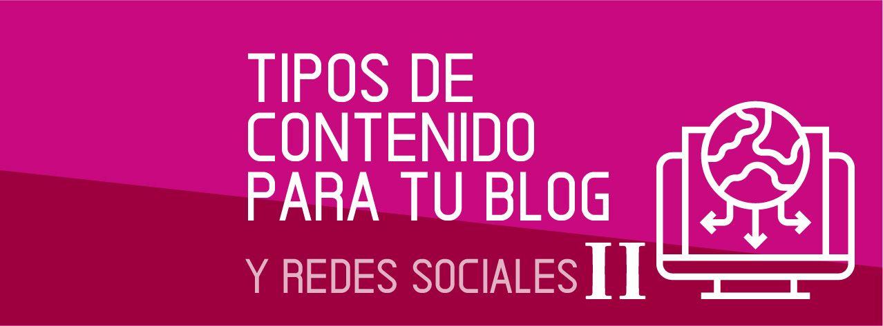 Tipos de Contenido para tu Blog y Redes Sociales II